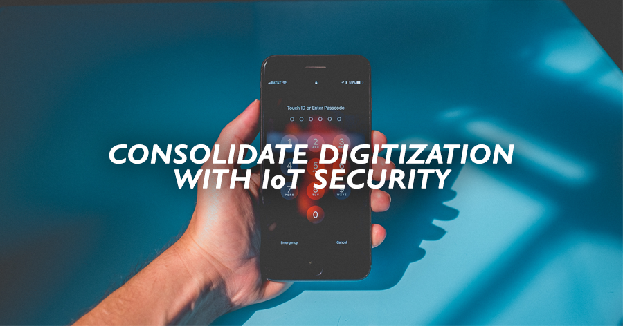 Consolidate digitization with IoT Security