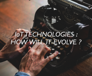 IoT Technologies : How will it evolve ?