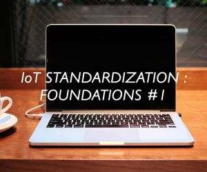 IoT Standardization : Foundations
